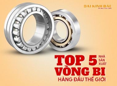 TOP 5 NHÀ SẢN XUẤT VÒNG BI - BẠC ĐẠN HÀNG ĐẦU THẾ GIỚI